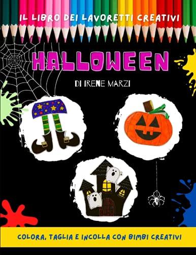 Libro dei lavoretti creativi: HALLOWEEN. Bambini 3 - 6 anni; bambini 6 - 10 anni; pregrafismo, prescolare, attività con le forbici, libro halloween da ... colora taglia e incolla con Bimbi Creativi