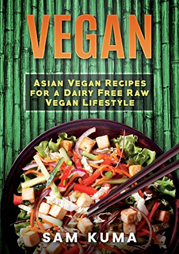 Vegan: Asian Vegan Recipes for a Dairy Free Raw Vegan Lifestyle