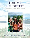 For My Daughters: A Father Reflects on Family, Friendship, and Faith