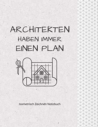 Architekten haben immer einen Plan: Notizbuch, Notizblock, Architekt Geschenk // Isometrisches Papier // Isometrisch zeichnen // DinA