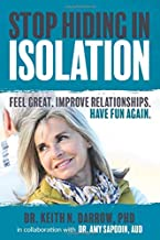 Stop Hiding In Isolation: Feel Great.  Improve Relationships.  Have Fun Again.