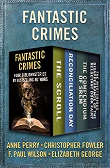 Fantastic Crimes: Four Bibliomysteries by Bestselling Authors by [Anne Perry, Christopher Fowler, F. Paul Wilson, Elizabeth George]