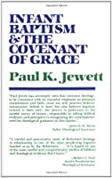 Infant Baptism and the Covenant of Grace: An Appraisal of the Argument That As Infants Were Once Circumcised, So They Shoud Now Be Baptized