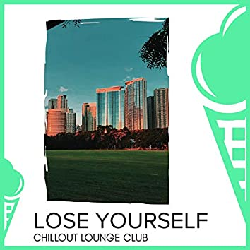 Lose Yourself - Chillout Lounge Club