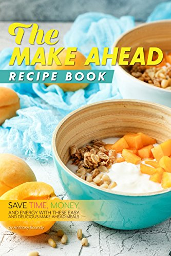 The Make Ahead Recipe Book: Save Time, Money, and Energy with these Easy and Delicious Make-Ahead Meals
