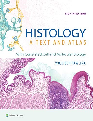 Compare Textbook Prices for Histology: A Text and Atlas: With Correlated Cell and Molecular Biology 8 Edition ISBN 9781496383426 by Pawlina MD  FAAA, Dr. Wojciech,Ross PhD, Michael H.