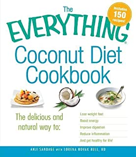 The Everything Coconut Diet Cookbook: The delicious and natural way to, lose weight fast, boost energy, improve digestion, reduce inflammation and get healthy for life (Everything (Cooking))
