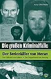 Die großen Kriminalfälle Band 3: Der Serienkiller von Meran/Der Giftkrimi in Kaltern/Der Doppelmord in Sterzing