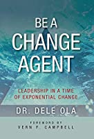 Be a Change Agent: Leadership in a Time of Exponential Change