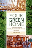 Your Green Home: A Guide to Planning a Healthy, Environmentally Friendly, New Home (Mother Earth News Wiser Living Series Book 1) (English Edition)