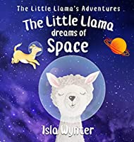 The Little Llama Dreams of Space (Little Llama's Adventures)