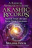 A Radical Approach to the Akashic Records: Master Your Life and Raise Your Vibration (English Editio...