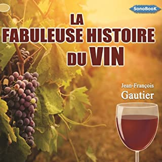 La fabuleuse histoire du vin                   Written by:                                                                                                                                 Jean-François Gautier                               Narrated by:                                                                                                                                 Delphine Alvado                      Length: 2 hrs and 38 mins     Not rated yet     Overall 0.0