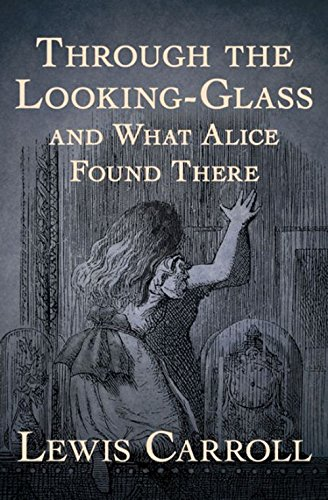 Through the Looking Glass (And What Alice Found There) (English Edition)