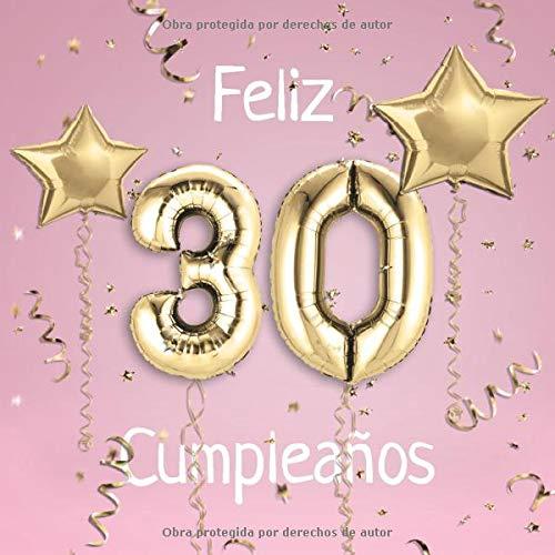 Feliz 30 Cumpleaños: El Libro de Visitas de mis 30 años para Fiesta de Cumpleaños - 21x21cm - 100 Páginas para Felicitaciones, Saludos, Fotos y ... - Tema: Globos de Oro sobre Fondo rosa