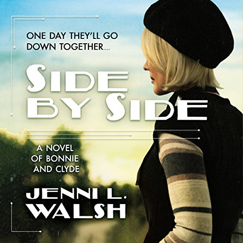 Side by Side     A Novel of Bonnie and Clyde              By:                                                                                                                                 Jenni L. Walsh                               Narrated by:                                                                                                                                 Susan Bennett                      Length: 11 hrs and 39 mins     1 rating     Overall 4.0