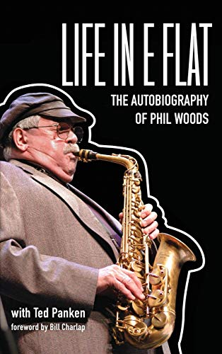 Compare Textbook Prices for Life in E Flat - The Autobiography of Phil Woods  ISBN 9780999477656 by Woods, Phil,Panken, Ted,Charlap, Bill