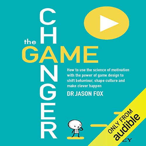 The Game Changer: How to Use the Science of Motivation with the Power of Game Design to Shift Behaviour, Shape Culture, and Make Clever Happen