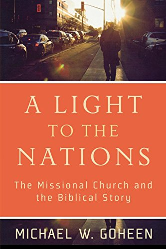 Light to the Nations: The Missional Church and the Biblical Story