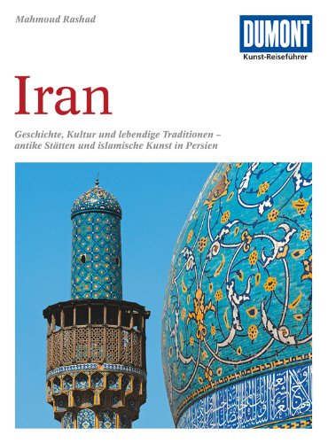 DuMont Kunst Reiseführer Iran: Geschichte, Kultur und lebendige Traditionen - antike Stätten und islamische Kunst in Persien