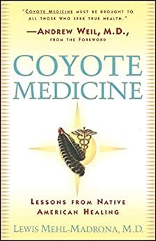 Coyote Medicine: Lessons from Native American Healing (English Edition) par [Lewis Mehl-Madrona, William L. Simon]
