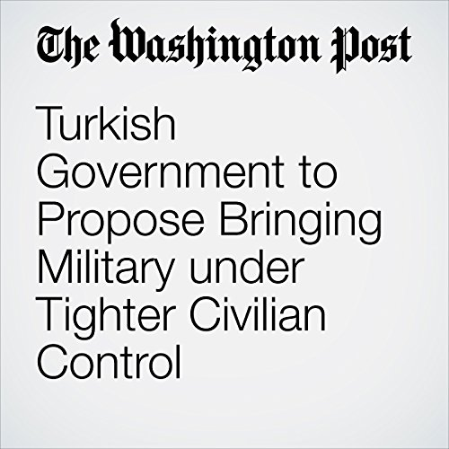 Turkish Government to Propose Bringing Military under Tighter Civilian Control cover art