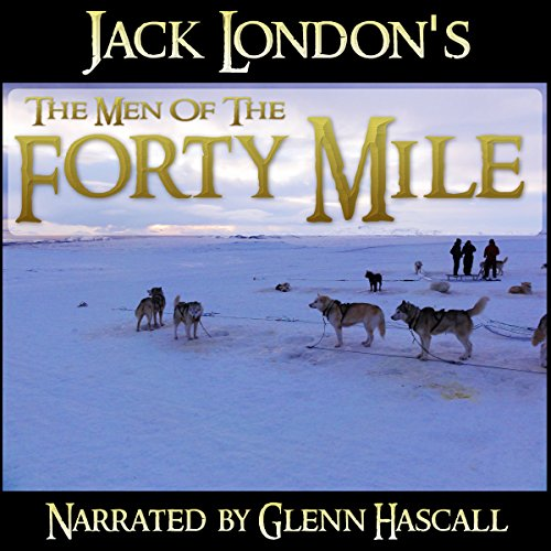 The Men of the Forty Mile audiobook cover art