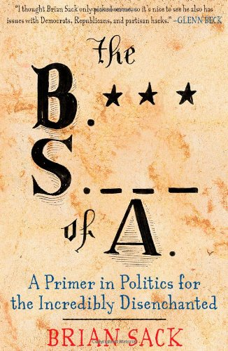 Image of The B.S. of A.: A Primer in Politics for the Incredibly Disenchanted