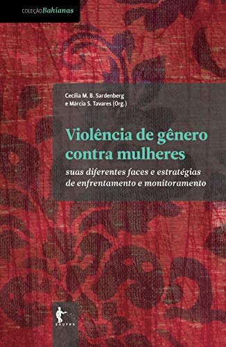Violência de gênero contra mulheres: suas diferentes faces e estratégias de enfrentamento e monitoramento