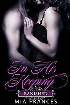 IN HIS KEEPING: BANISHED by [Mia Frances]