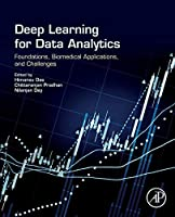 Deep Learning for Data Analytics: Foundations, Biomedical Applications, and Challenges Front Cover