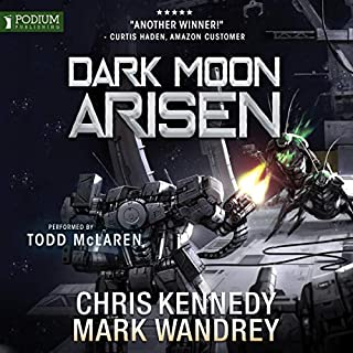 Dark Moon Arisen     The Omega War, Book 3              Written by:                                                                                                                                 Chris Kennedy,                                                                                        Mark Wandrey                               Narrated by:                                                                                                                                 Todd McLaren                      Length: 12 hrs and 26 mins     3 ratings     Overall 5.0