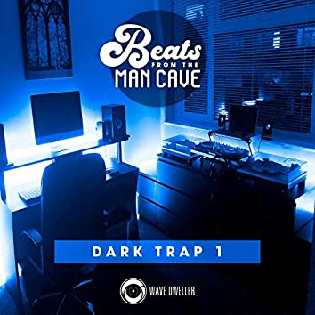 Beats from the Man Cave (Dark Trap 1)