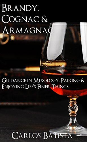 Brandy, Cognac & Armagnac: Guidance in Mixology, Pairing & Enjoying Life's Finer Things (English Edition)