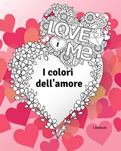 I colori dell'amore: Libro da colorare - Idea regalo San Valentino, famiglia, persona speciale - Libro da colorare per adulti