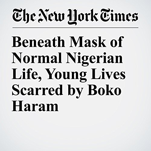 Beneath Mask of Normal Nigerian Life, Young Lives Scarred by Boko Haram copertina