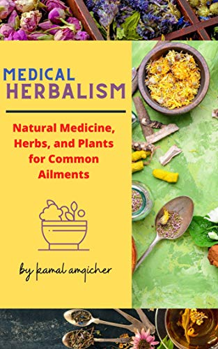 Medical Herbalism: Natural Medicine, Herbs, and Plants for Common Ailments.
