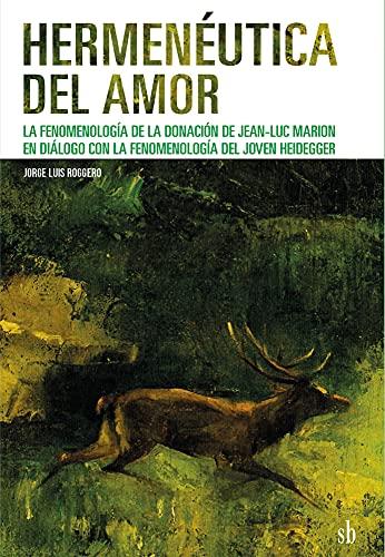 Hermenéutica del amor: La fenomenología de la donación de Jean-Luc Marion en diálogo con la fenomenología del joven Heidegger (Post-visión nº 4)