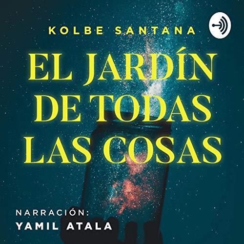 El jardín de todas las cosas Podcast By Kolbe Santana cover art