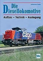 Die Diesellokomotive: Aufbau - Technik - Auslegung // Reprint der 2. Auflage 2009