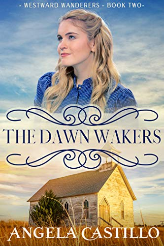 Westward Wanderers-Book Two: The Dawn Wakers: A Christian Story of the Oregon Trail by [Angela Castillo]