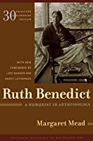 Ruth Benedict: A Humanist In Anthropology (COLUMBIA CLASSICS IN ANTHROPOLOGY)