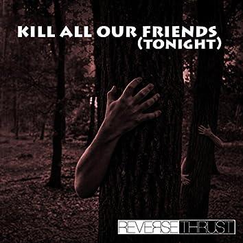 Kill All Our Friends (Tonight)
