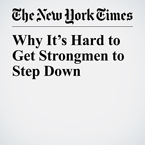 Why It's Hard to Get Strongmen to Step Down copertina