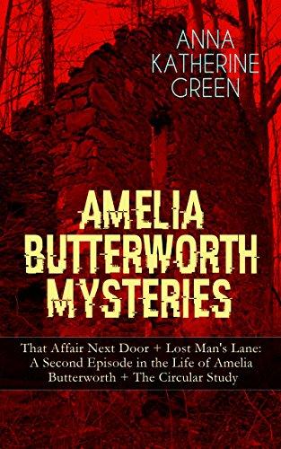 Couverture du livre AMELIA BUTTERWORTH MYSTERIES: That Affair Next Door + Lost Man's Lane: A Second Episode in the Life of Amelia Butterworth + The Circular Study: Miss Amelia ... Mysteries Collection) (English Edition)