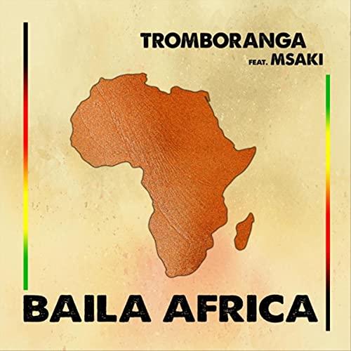 Baila Africa (feat. Msaki) - Tromboranga