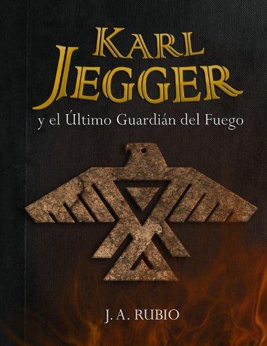 Portada del libro Karl Jegger y el último guardián del fuego de J.A. Rubio