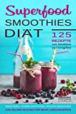 Superfood Smoothies: Superfood Smoothies Diät 125 Rezepte zum Abnehmen und Entgiften Smoothies, Power-Smoothies, Frucht-Smoothies zum selber machen für...