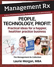 People, Technology, Profit: Practical Ideas for a Happier, Healthier Practice Business: The Management Rx Collection (Management Rx Print)