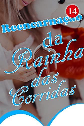 Reencarnação da Rainha das Corridas 14: Salve a Vida dela (Portuguese Edition)
